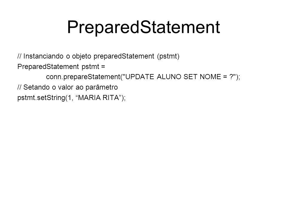 PreparedStatement // Instanciando o objeto preparedStatement (pstmt) PreparedStatement pstmt = conn.prepareStatement(