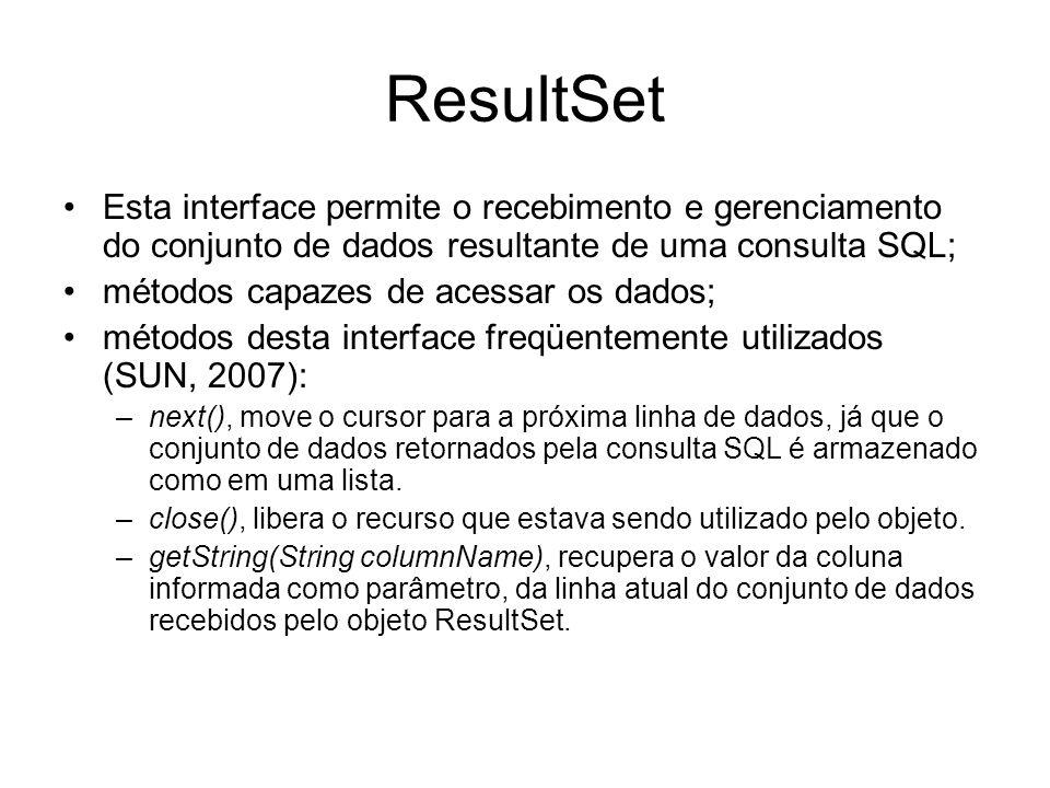 ResultSet Esta interface permite o recebimento e gerenciamento do conjunto de dados resultante de uma consulta SQL; métodos capazes de acessar os dado