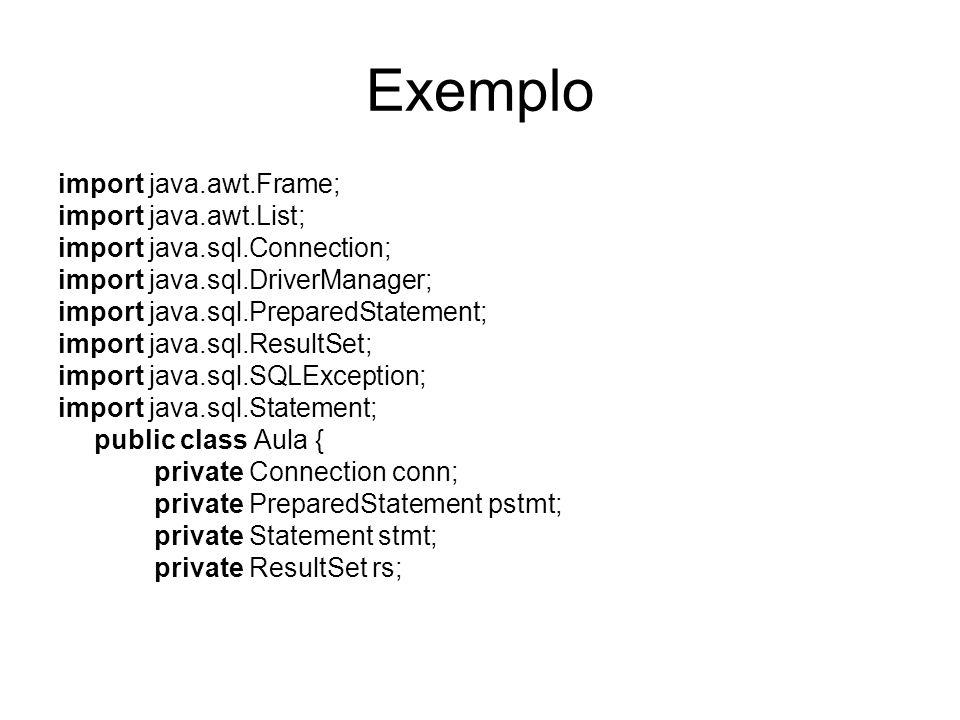 Exemplo import java.awt.Frame; import java.awt.List; import java.sql.Connection; import java.sql.DriverManager; import java.sql.PreparedStatement; imp
