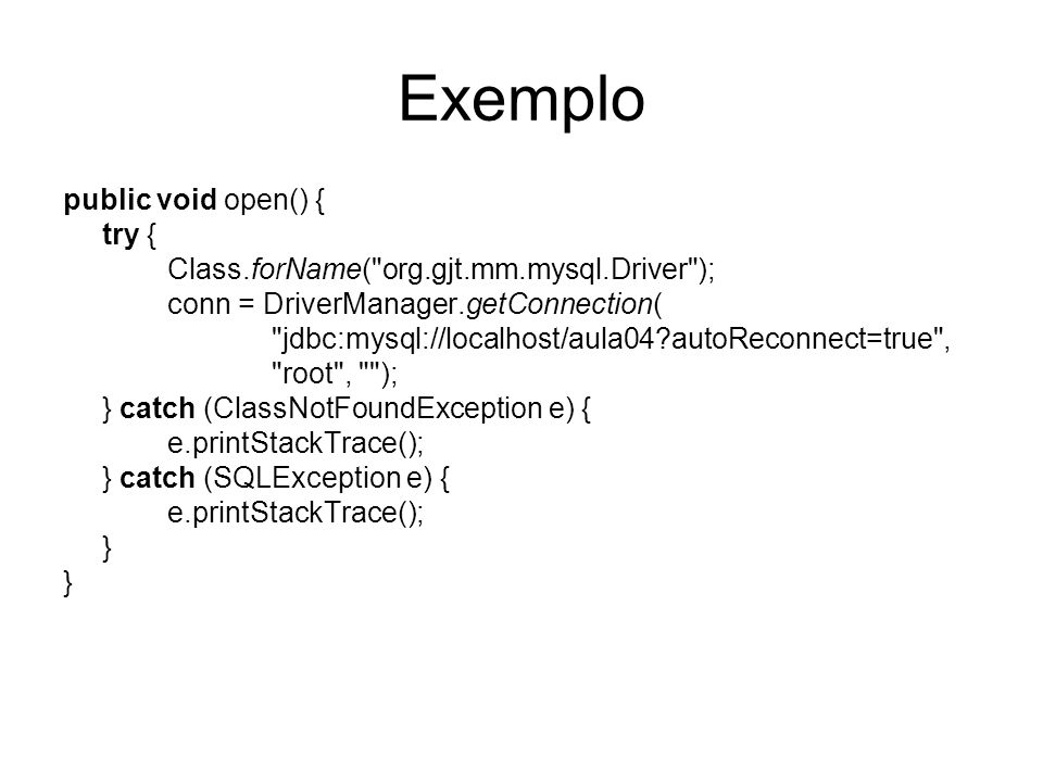 Exemplo public void open() { try { Class.forName(