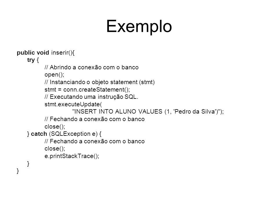 Exemplo public void inserir(){ try { // Abrindo a conexão com o banco open(); // Instanciando o objeto statement (stmt) stmt = conn.createStatement();