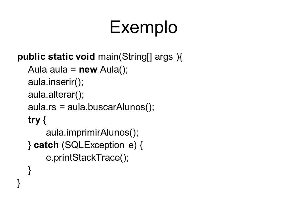 Exemplo public static void main(String[] args ){ Aula aula = new Aula(); aula.inserir(); aula.alterar(); aula.rs = aula.buscarAlunos(); try { aula.imp