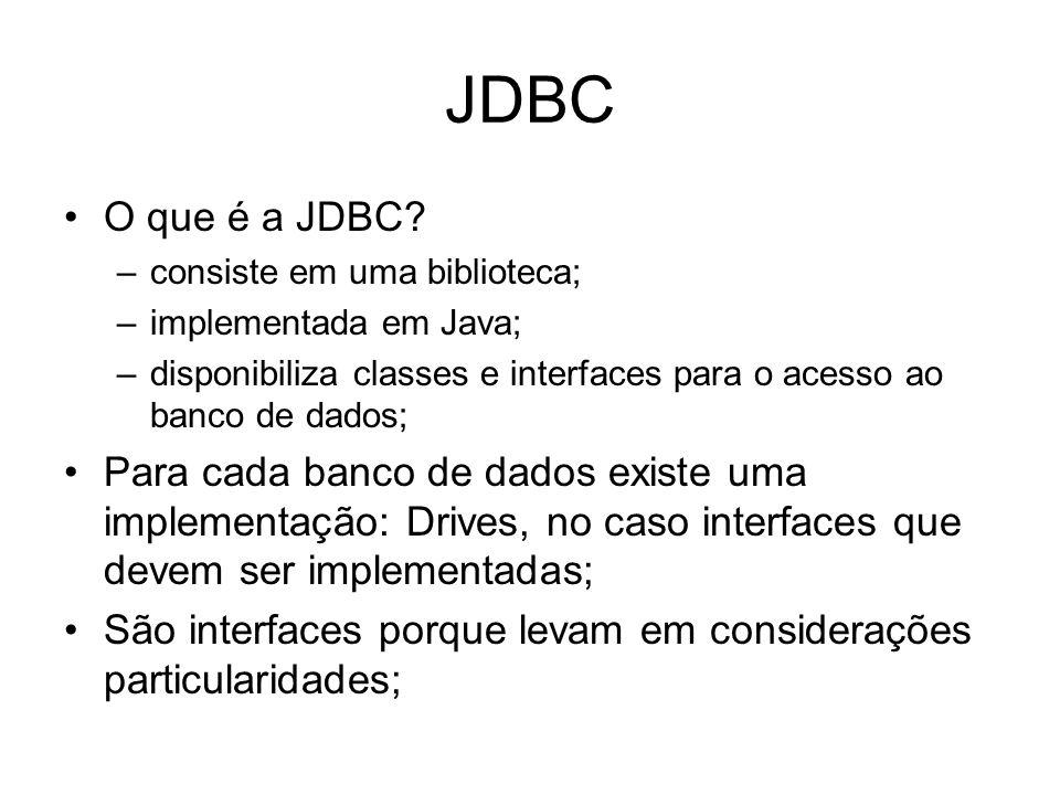 JDBC O que é a JDBC? –consiste em uma biblioteca; –implementada em Java; –disponibiliza classes e interfaces para o acesso ao banco de dados; Para cad