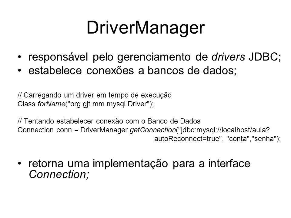 DriverManager responsável pelo gerenciamento de drivers JDBC; estabelece conexões a bancos de dados; // Carregando um driver em tempo de execução Clas