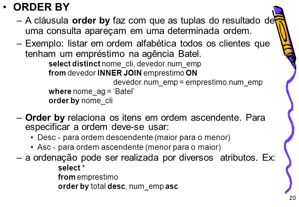 20 ORDER BY –A cláusula order by faz com que as tuplas do resultado de uma consulta apareçam em uma determinada ordem. –Exemplo: listar em ordem alfab
