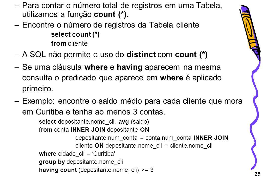 25 –Para contar o número total de registros em uma Tabela, utilizamos a função count (*). –Encontre o número de registros da Tabela cliente select cou