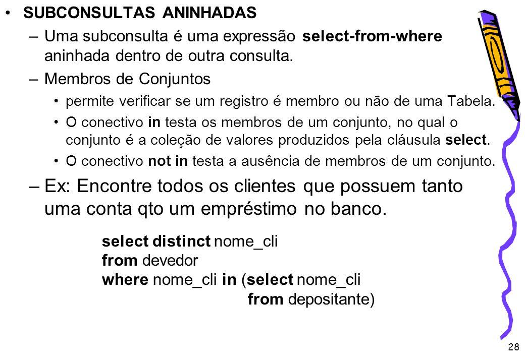 28 SUBCONSULTAS ANINHADAS –Uma subconsulta é uma expressão select-from-where aninhada dentro de outra consulta. –Membros de Conjuntos permite verifica