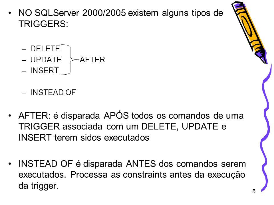 5 NO SQLServer 2000/2005 existem alguns tipos de TRIGGERS: –DELETE –UPDATE AFTER –INSERT –INSTEAD OF AFTER: é disparada APÓS todos os comandos de uma