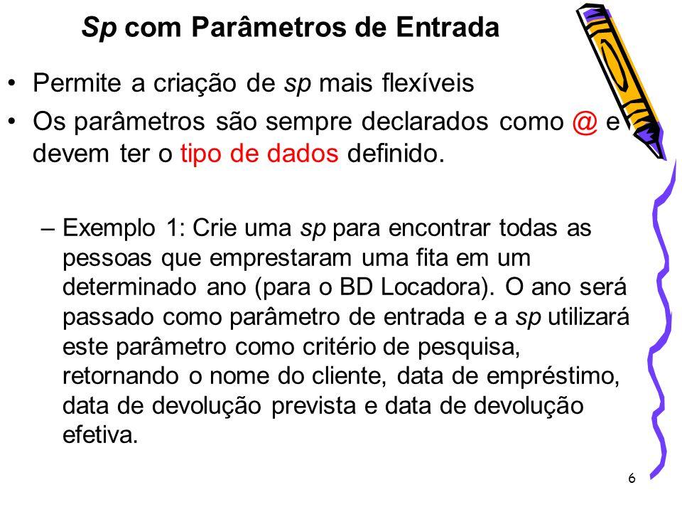 7 CREATE PROCEDURE sp_Emprestimo_Ano @ano int AS BEGIN select nome_cli as Nome do Cliente , convert(char, data_emp,103) as Data do Emprestimo , convert(char, data_dev_prev, 103) as Data da Devolução Prevista , convert(char, data_dev_efet, 103) as Data da Devolução Efetiva from Cliente inner join Emp_dev on cliente.CPF_cli = Emp_dev.CPF_cli where datepart(yy, data_emp) = @ano END EXEC sp_Emprestimo_Ano 2006