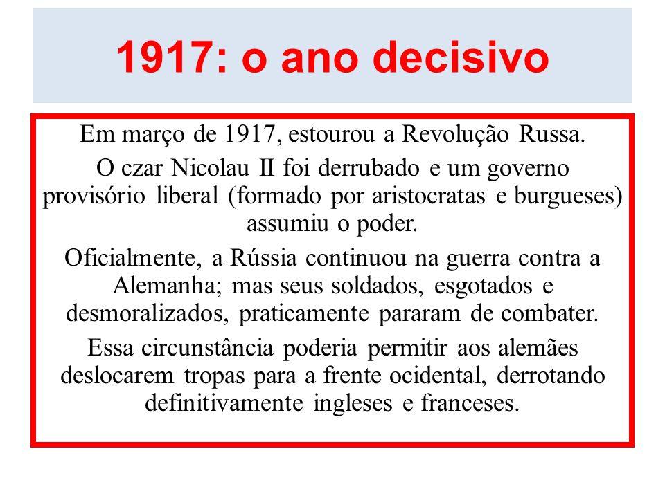 1917: o ano decisivo Em março de 1917, estourou a Revolução Russa. O czar Nicolau II foi derrubado e um governo provisório liberal (formado por aristo