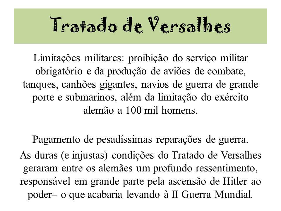 Tratado de Versalhes Limitações militares: proibição do serviço militar obrigatório e da produção de aviões de combate, tanques, canhões gigantes, nav