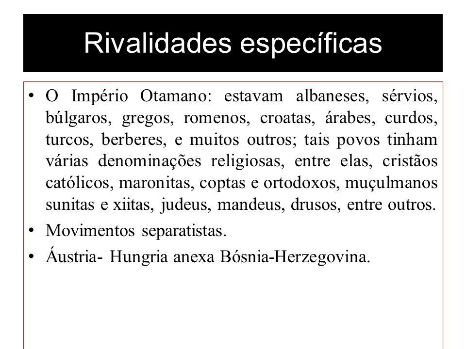Rivalidades específicas O Império Otamano: estavam albaneses, sérvios, búlgaros, gregos, romenos, croatas, árabes, curdos, turcos, berberes, e muitos
