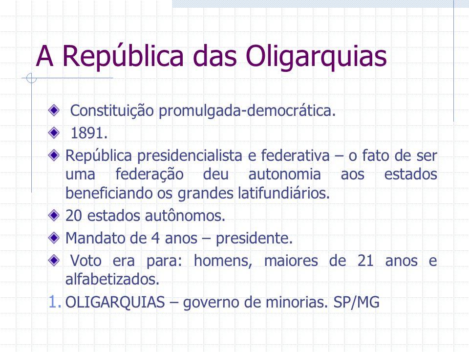 A República das Oligarquias Constituição promulgada-democrática. 1891. República presidencialista e federativa – o fato de ser uma federação deu auton