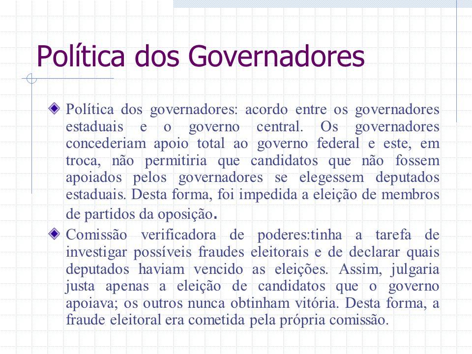 Política dos Governadores Política dos governadores: acordo entre os governadores estaduais e o governo central. Os governadores concederiam apoio tot