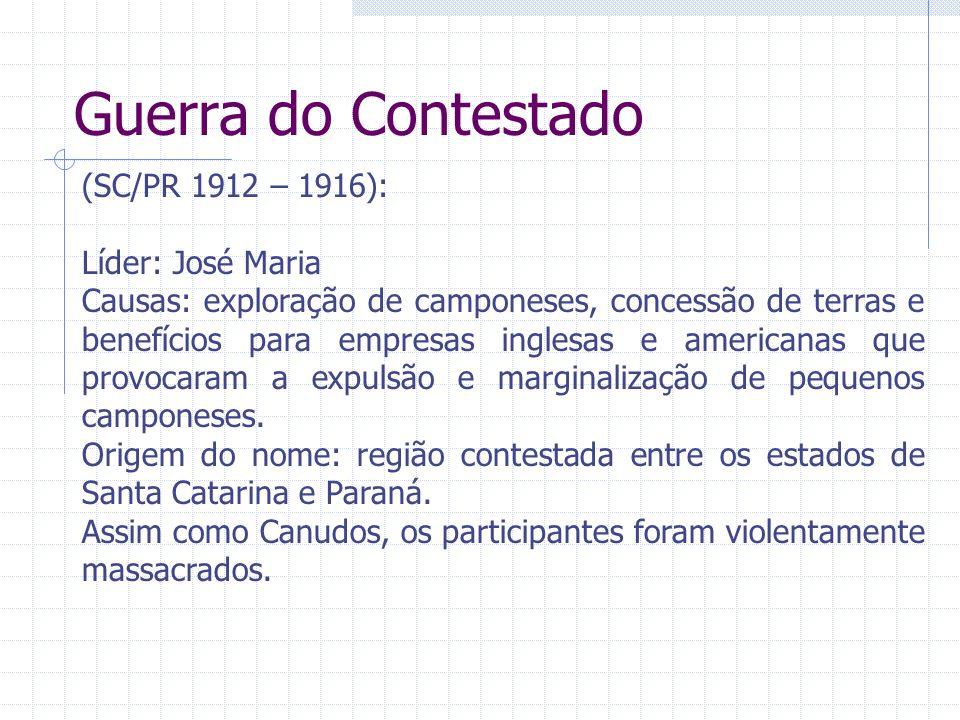 Guerra do Contestado (SC/PR 1912 – 1916): Líder: José Maria Causas: exploração de camponeses, concessão de terras e benefícios para empresas inglesas