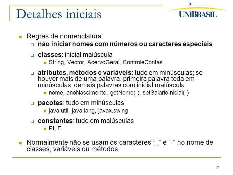 17 Detalhes iniciais Regras de nomenclatura: não iniciar nomes com números ou caracteres especiais classes: inicial maiúscula String, Vector, AcervoGe