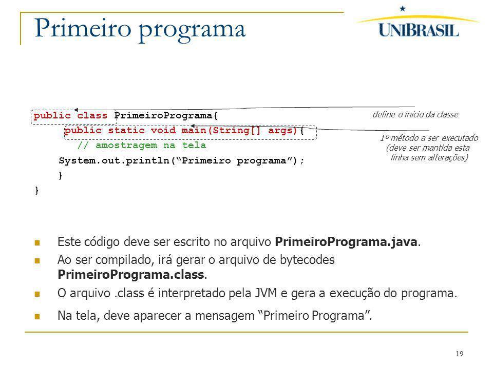 19 Primeiro programa public class PrimeiroPrograma{ public static void main(String[] args){ // amostragem na tela System.out.println(Primeiro programa