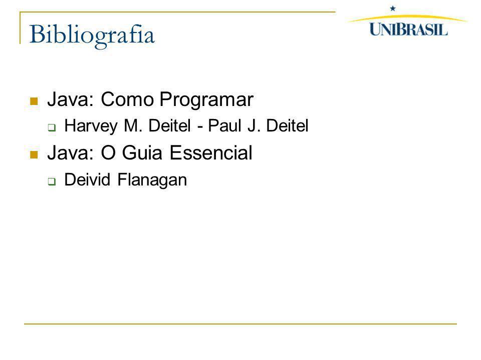 Bibliografia Java: Como Programar Harvey M. Deitel - Paul J. Deitel Java: O Guia Essencial Deivid Flanagan