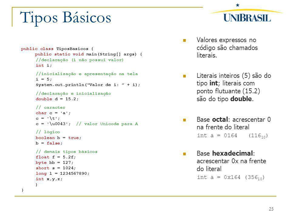 25 Tipos Básicos public class TiposBasicos { public static void main(String[] args) { //declaração (i não possui valor) int i; //inicialização e apres