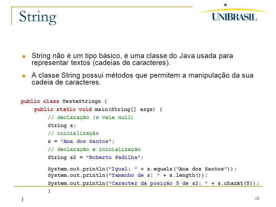 26 String String não é um tipo básico, é uma classe do Java usada para representar textos (cadeias de caracteres). A classe String possui métodos que