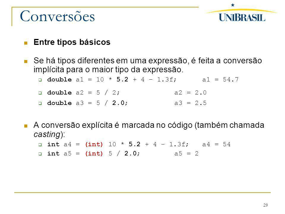 29 Conversões Entre tipos básicos Se há tipos diferentes em uma expressão, é feita a conversão implícita para o maior tipo da expressão. double a1 = 1