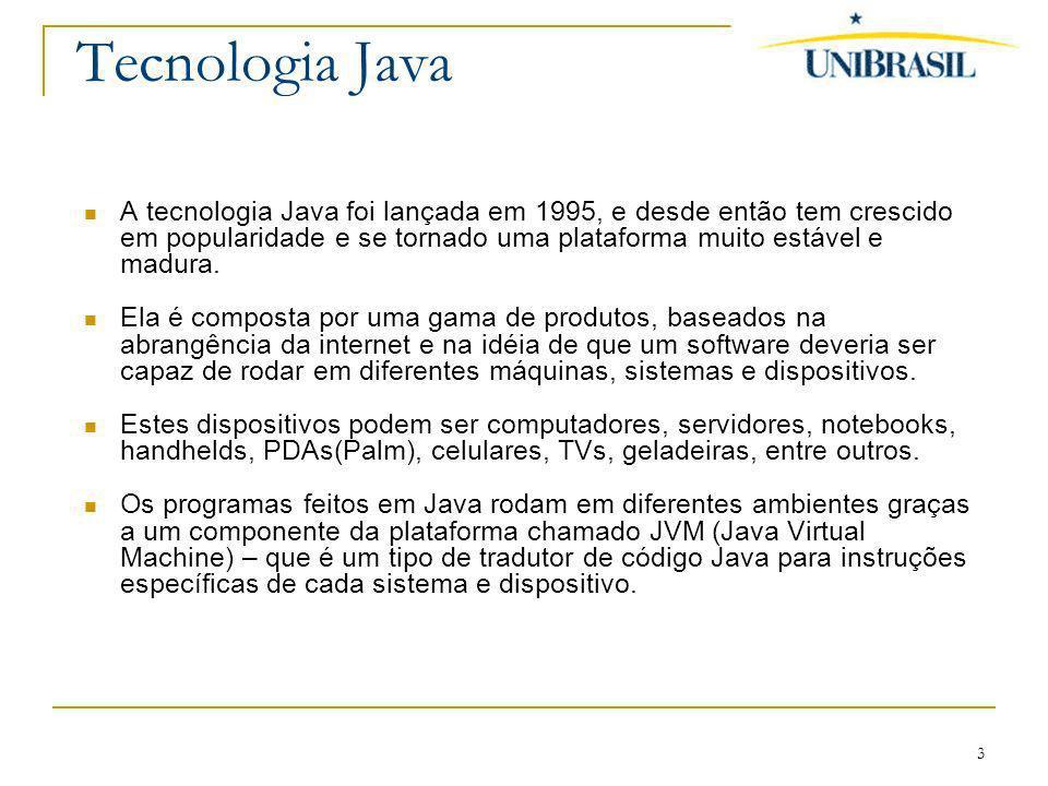 3 Tecnologia Java A tecnologia Java foi lançada em 1995, e desde então tem crescido em popularidade e se tornado uma plataforma muito estável e madura