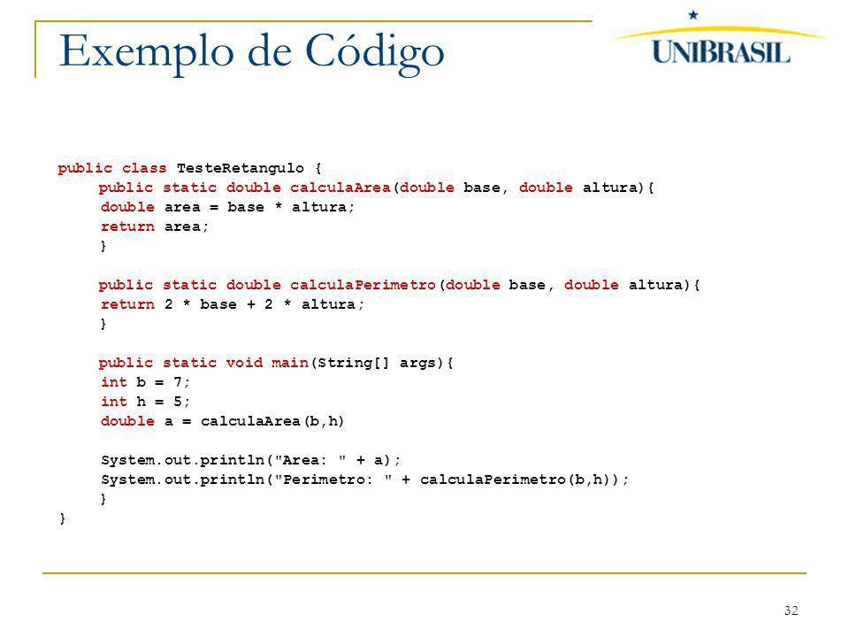 32 Exemplo de Código public class TesteRetangulo { public static double calculaArea(double base, double altura){ double area = base * altura; return a