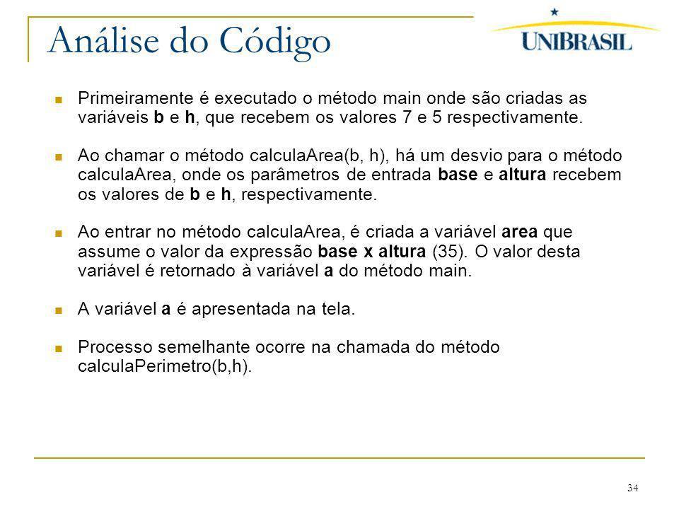 34 Análise do Código Primeiramente é executado o método main onde são criadas as variáveis b e h, que recebem os valores 7 e 5 respectivamente. Ao cha