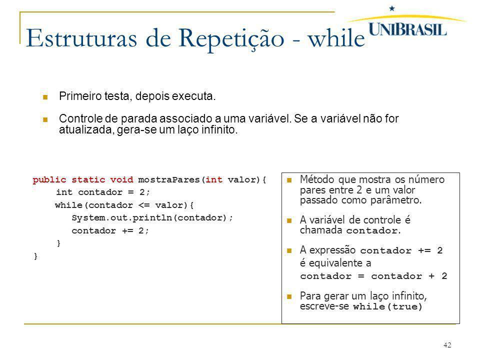 42 Estruturas de Repetição - while Primeiro testa, depois executa. Controle de parada associado a uma variável. Se a variável não for atualizada, gera