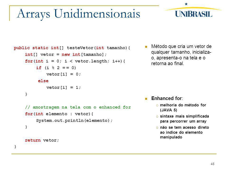 48 Arrays Unidimensionais Método que cria um vetor de qualquer tamanho, inicializa- o, apresenta-o na tela e o retorna ao final. Enhanced for: melhori