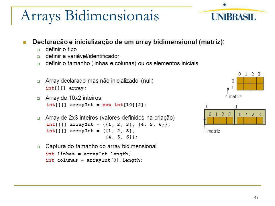49 Arrays Bidimensionais Declaração e inicialização de um array bidimensional (matriz): definir o tipo definir a variável/identificador definir o tama