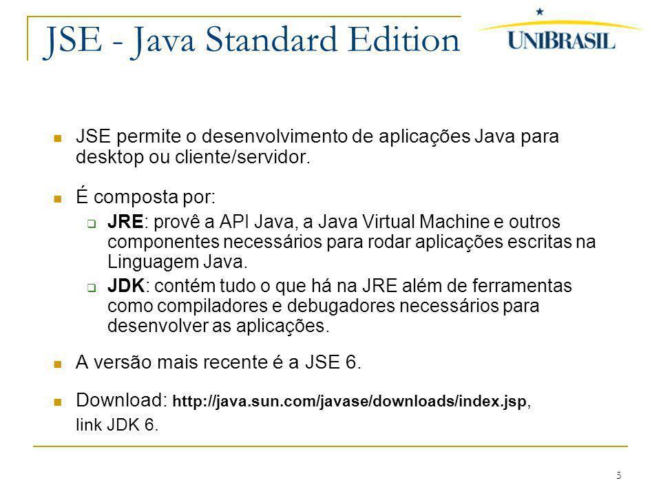 5 JSE- Java Standard Edition JSE permite o desenvolvimento de aplicações Java para desktop ou cliente/servidor. É composta por: JRE: provê a API Java,