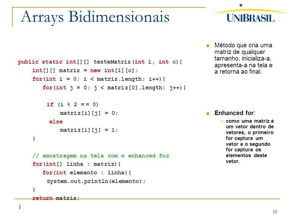 50 Arrays Bidimensionais Método que cria uma matriz de qualquer tamanho, inicializa-a, apresenta-a na tela e a retorna ao final. Enhanced for: como um