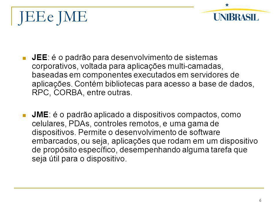 6 JEEe JME JEE: é o padrão para desenvolvimento de sistemas corporativos, voltada para aplicações multi-camadas, baseadas em componentes executados em