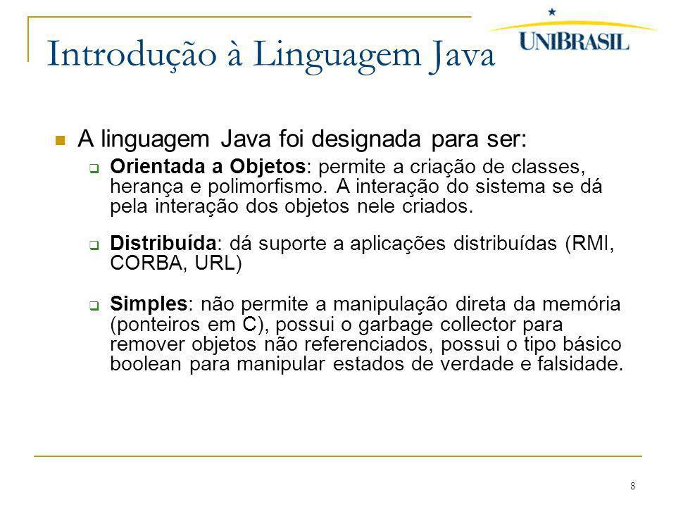 8 Introdução à Linguagem Java A linguagem Java foi designada para ser: Orientada a Objetos: permite a criação de classes, herança e polimorfismo. A in
