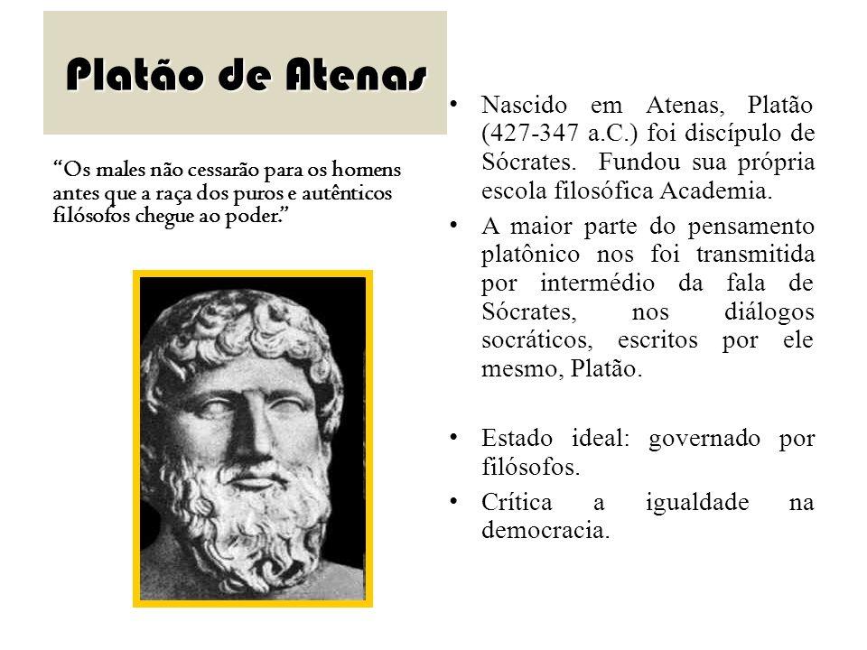 Platão de Atenas Os males não cessarão para os homens antes que a raça dos puros e autênticos filósofos chegue ao poder. Nascido em Atenas, Platão (42