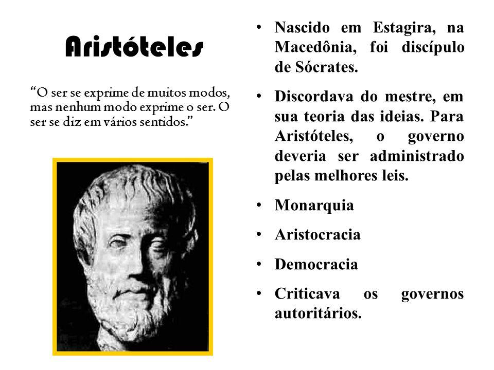Aristóteles O ser se exprime de muitos modos, mas nenhum modo exprime o ser. O ser se diz em vários sentidos. Nascido em Estagira, na Macedônia, foi d