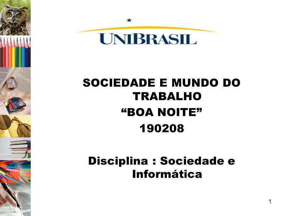 1 SOCIEDADE E MUNDO DO TRABALHO BOA NOITE 190208 Disciplina : Sociedade e Informática