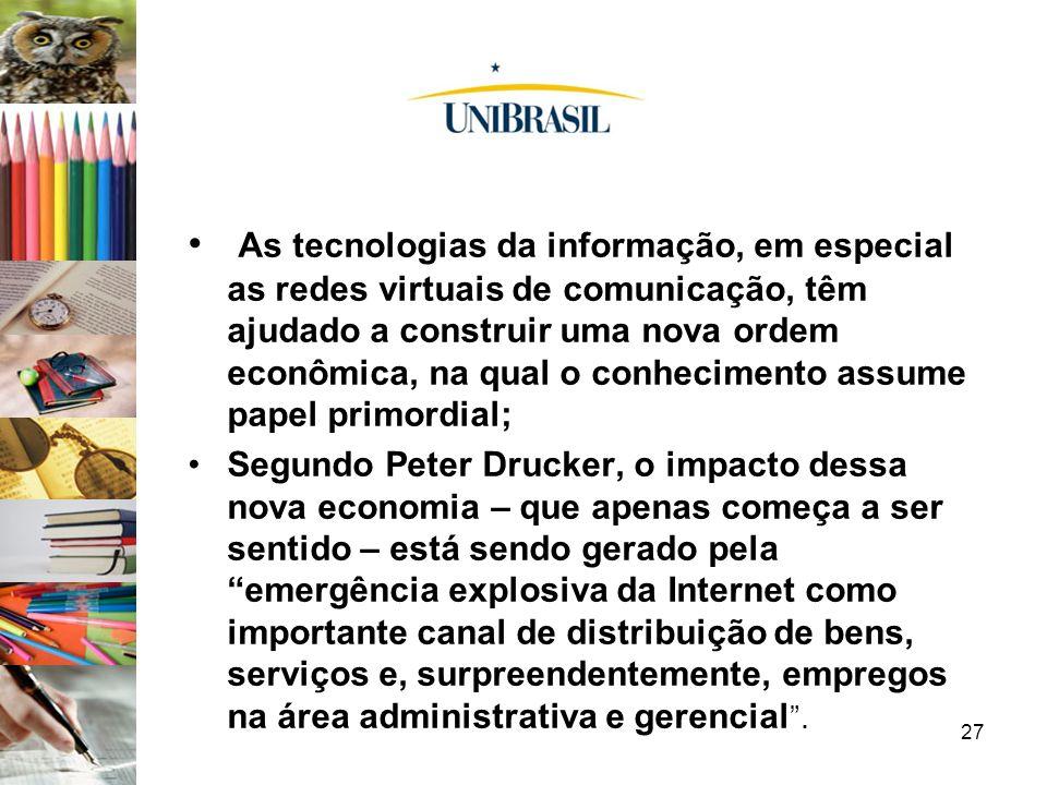 27 As tecnologias da informação, em especial as redes virtuais de comunicação, têm ajudado a construir uma nova ordem econômica, na qual o conheciment