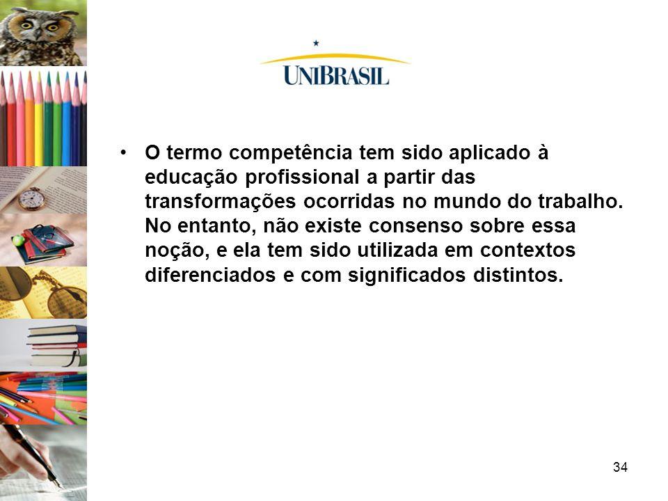 34 O termo competência tem sido aplicado à educação profissional a partir das transformações ocorridas no mundo do trabalho. No entanto, não existe co