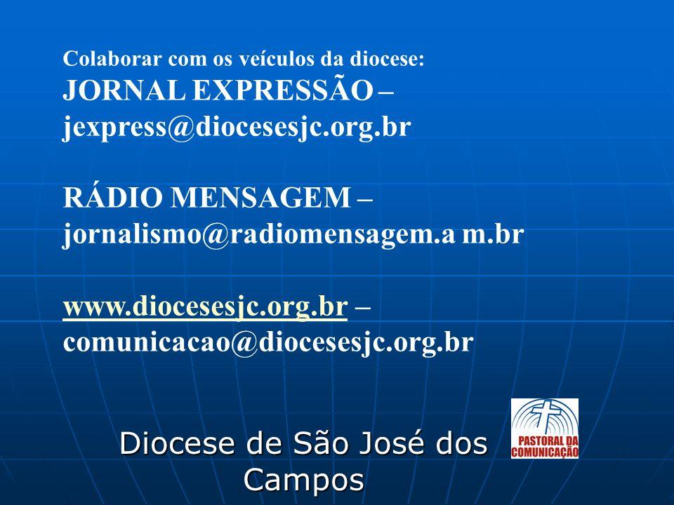Diocese de São José dos Campos Colaborar com os veículos da diocese: JORNAL EXPRESSÃO – jexpress@diocesesjc.org.br RÁDIO MENSAGEM – jornalismo@radiome