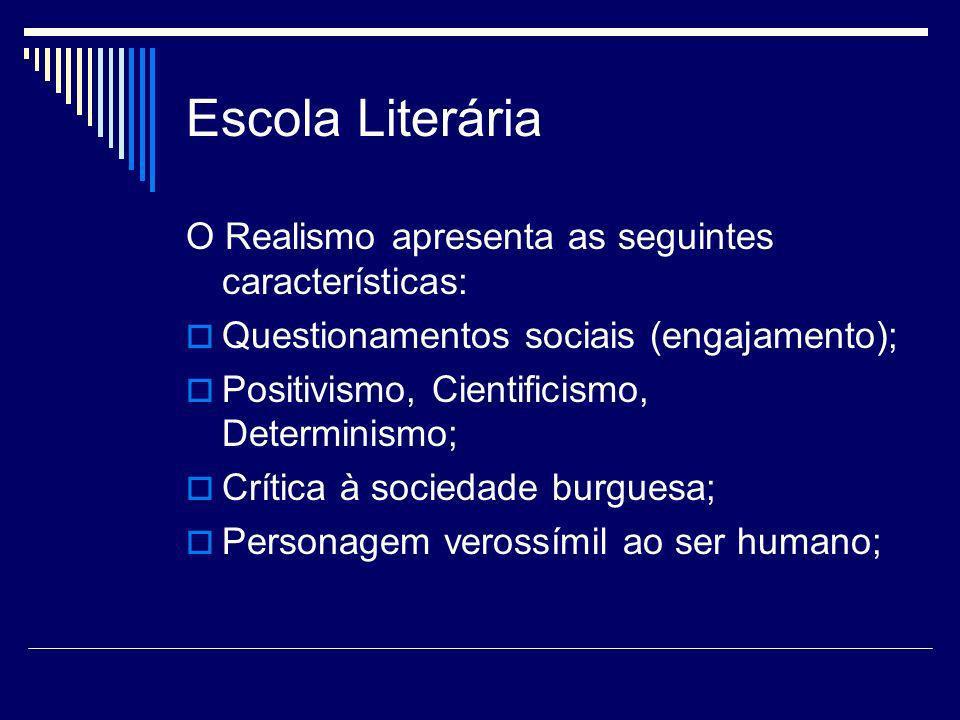 Escola Literária O Realismo apresenta as seguintes características: Questionamentos sociais (engajamento); Positivismo, Cientificismo, Determinismo; C