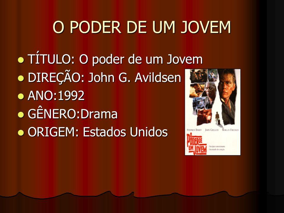 TÍTULO: O poder de um Jovem TÍTULO: O poder de um Jovem DIREÇÃO: John G. Avildsen DIREÇÃO: John G. Avildsen ANO:1992 ANO:1992 GÊNERO:Drama GÊNERO:Dram