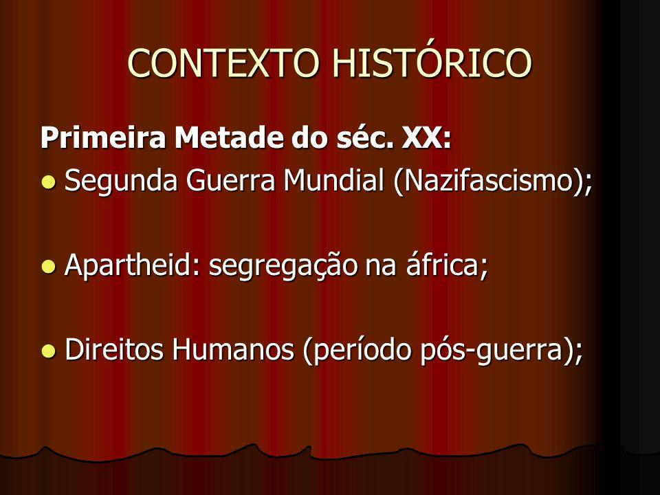 CONTEXTO HISTÓRICO Primeira Metade do séc. XX: Segunda Guerra Mundial (Nazifascismo); Segunda Guerra Mundial (Nazifascismo); Apartheid: segregação na