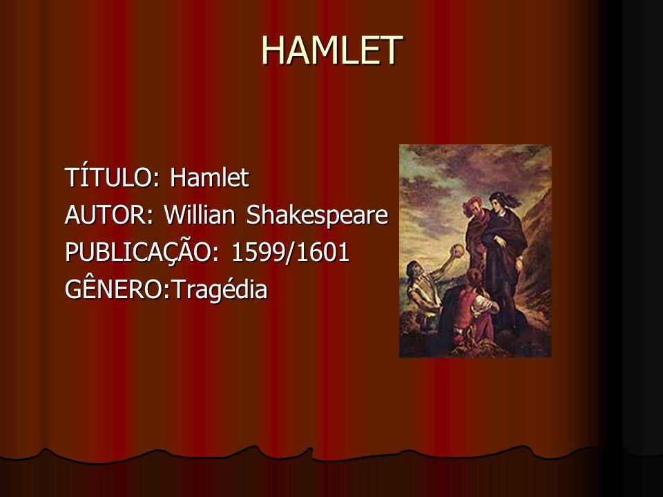 HAMLET TÍTULO: Hamlet AUTOR: Willian Shakespeare PUBLICAÇÃO: 1599/1601 GÊNERO:Tragédia