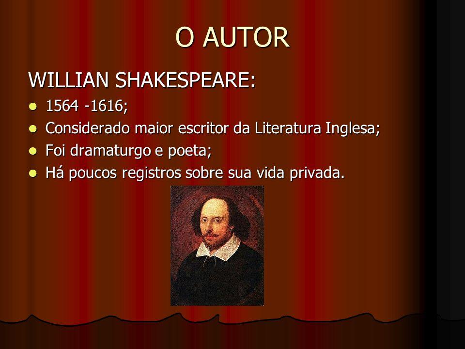 O AUTOR WILLIAN SHAKESPEARE: 1564 -1616; 1564 -1616; Considerado maior escritor da Literatura Inglesa; Considerado maior escritor da Literatura Ingles