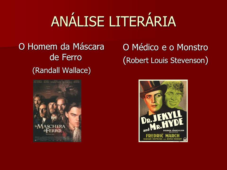 ANÁLISE LITERÁRIA O Homem da Máscara de Ferro (Randall Wallace) O Médico e o Monstro ( Robert Louis Stevenson )