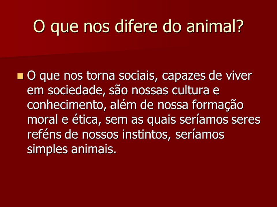 O que nos difere do animal.