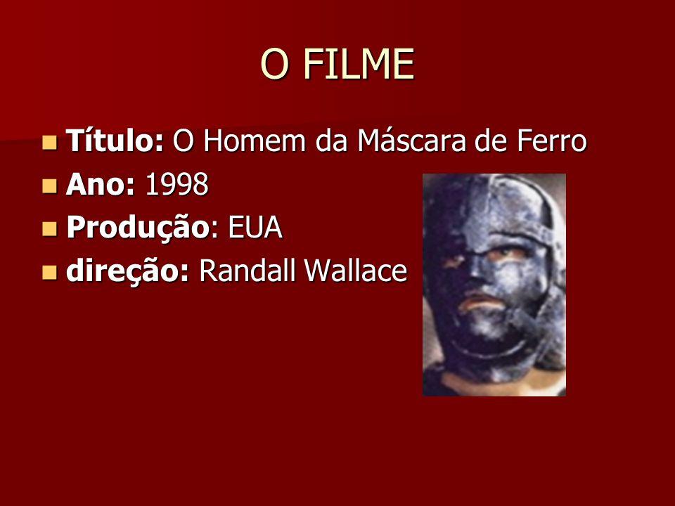 O FILME Título: O Homem da Máscara de Ferro Título: O Homem da Máscara de Ferro Ano: 1998 Ano: 1998 Produção: EUA Produção: EUA direção: Randall Wallace direção: Randall Wallace
