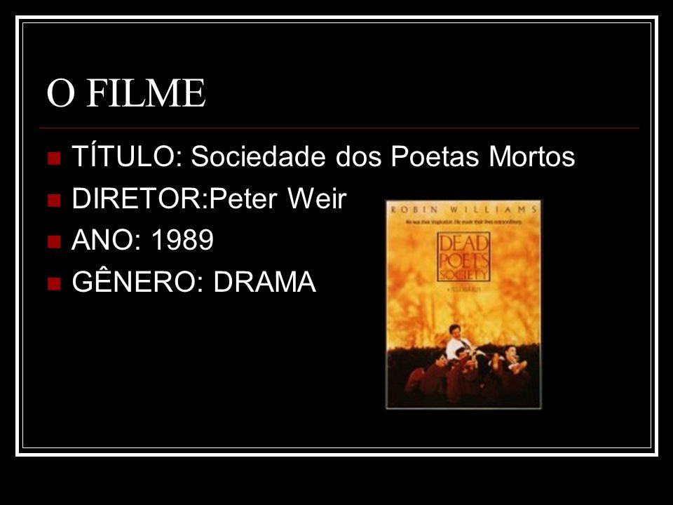 O FILME TÍTULO: Sociedade dos Poetas Mortos DIRETOR:Peter Weir ANO: 1989 GÊNERO: DRAMA